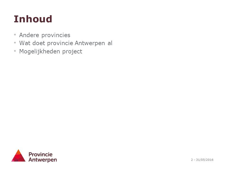 2 - 31/05/2016 Inhoud Andere provincies Wat doet provincie Antwerpen al Mogelijkheden project
