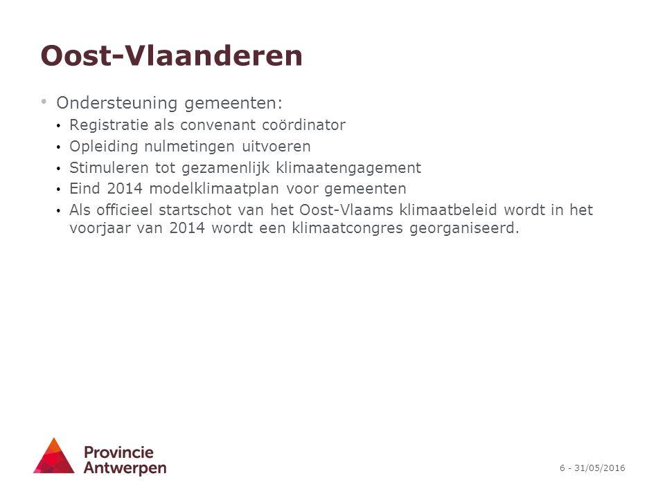6 - 31/05/2016 Oost-Vlaanderen Ondersteuning gemeenten: Registratie als convenant coördinator Opleiding nulmetingen uitvoeren Stimuleren tot gezamenli