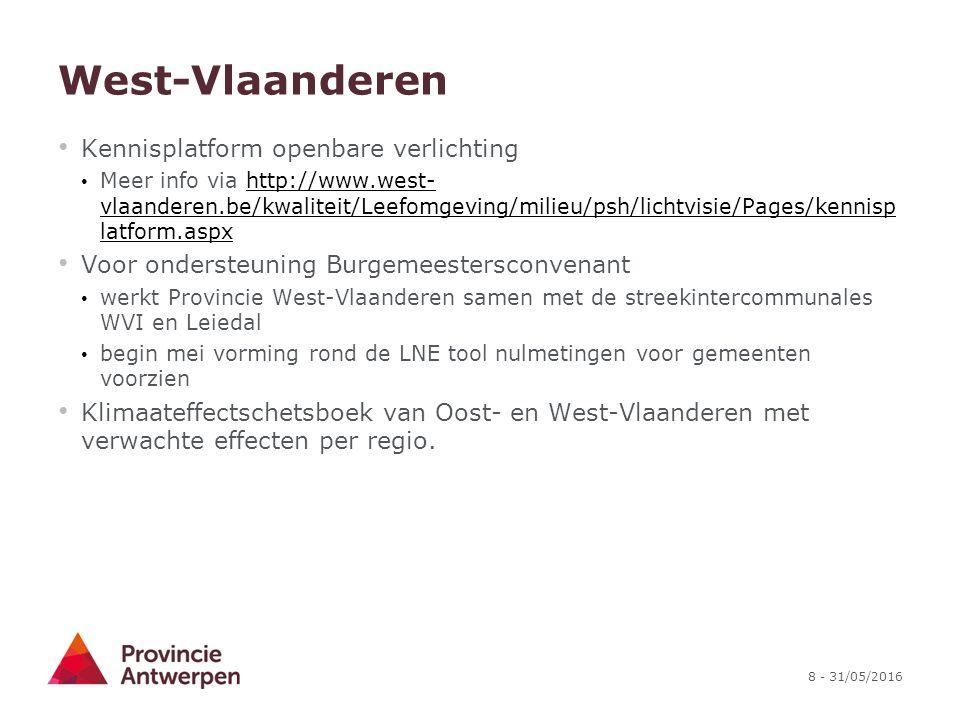 8 - 31/05/2016 West-Vlaanderen Kennisplatform openbare verlichting Meer info via http://www.west- vlaanderen.be/kwaliteit/Leefomgeving/milieu/psh/lichtvisie/Pages/kennisp latform.aspx http://www.west- vlaanderen.be/kwaliteit/Leefomgeving/milieu/psh/lichtvisie/Pages/kennisp latform.aspx Voor ondersteuning Burgemeestersconvenant werkt Provincie West-Vlaanderen samen met de streekintercommunales WVI en Leiedal begin mei vorming rond de LNE tool nulmetingen voor gemeenten voorzien Klimaateffectschetsboek van Oost- en West-Vlaanderen met verwachte effecten per regio.