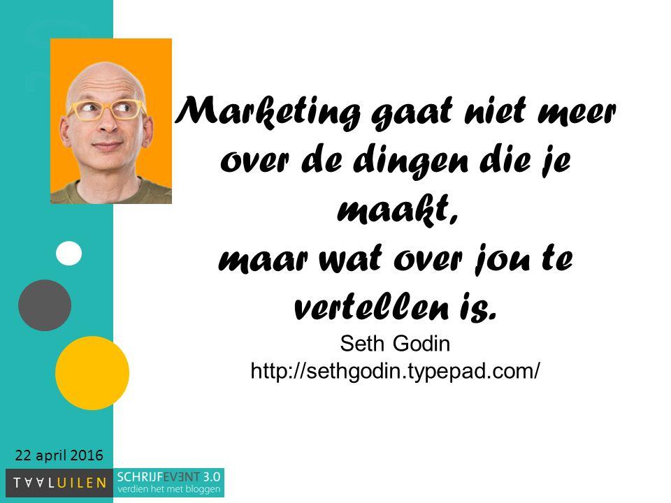 22 april 2016 Marketing gaat niet meer over de dingen die je maakt, maar wat over jou te vertellen is.