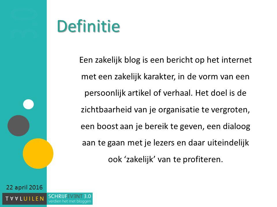 22 april 2016 Definitie Een zakelijk blog is een bericht op het internet met een zakelijk karakter, in de vorm van een persoonlijk artikel of verhaal.