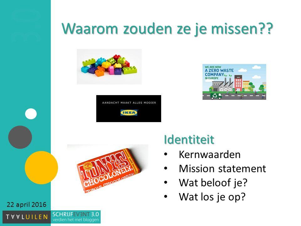 Waarom zouden ze je missen . 22 april 2016 Identiteit Kernwaarden Mission statement Wat beloof je.