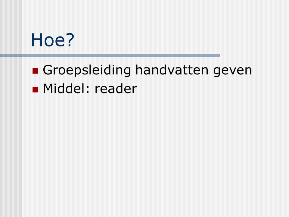 Hoe? Groepsleiding handvatten geven Middel: reader