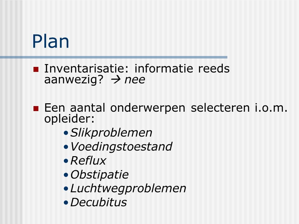 Plan Inventarisatie: informatie reeds aanwezig.  nee Een aantal onderwerpen selecteren i.o.m.