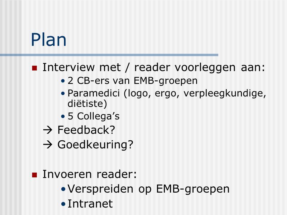 Plan Interview met / reader voorleggen aan: 2 CB-ers van EMB-groepen Paramedici (logo, ergo, verpleegkundige, diëtiste) 5 Collega's  Feedback.