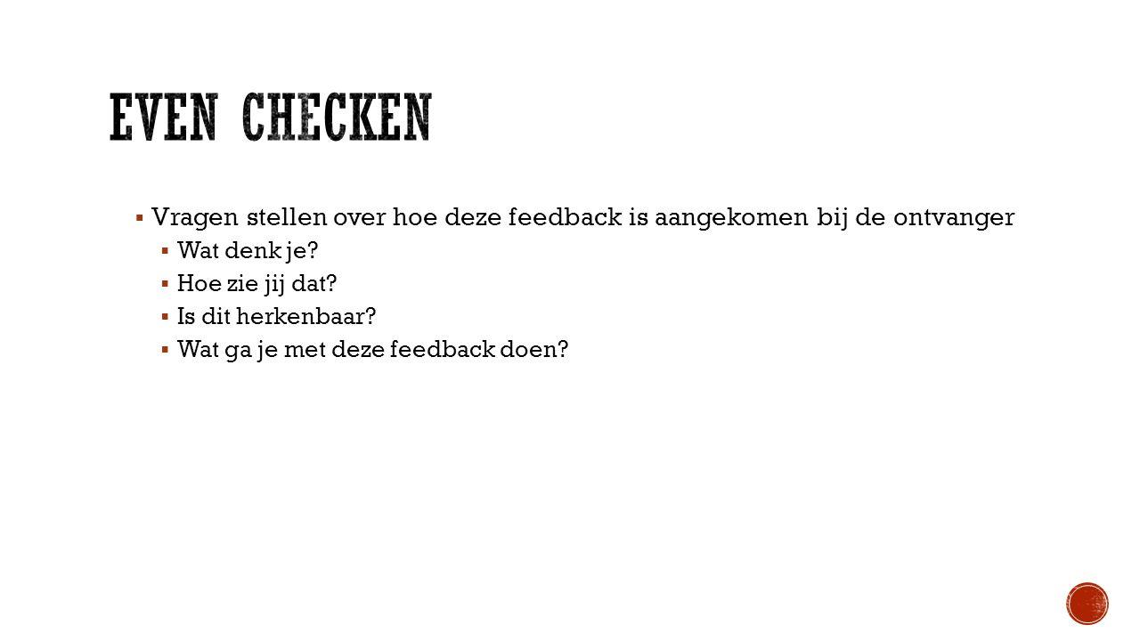  Vragen stellen over hoe deze feedback is aangekomen bij de ontvanger  Wat denk je.