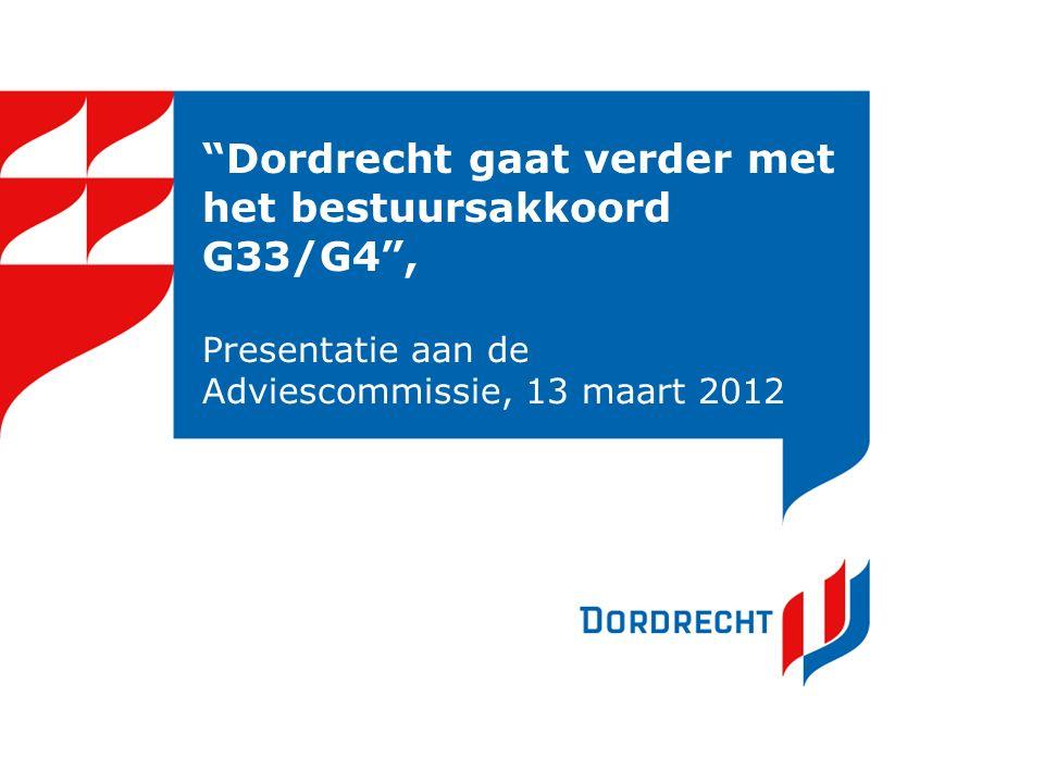 """""""Dordrecht gaat verder met het bestuursakkoord G33/G4"""", Presentatie aan de Adviescommissie, 13 maart 2012"""