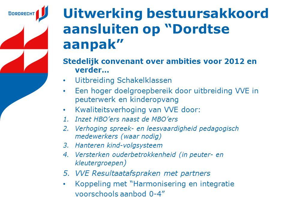 """Uitwerking bestuursakkoord aansluiten op """"Dordtse aanpak"""" Stedelijk convenant over ambities voor 2012 en verder… Uitbreiding Schakelklassen Een hoger"""