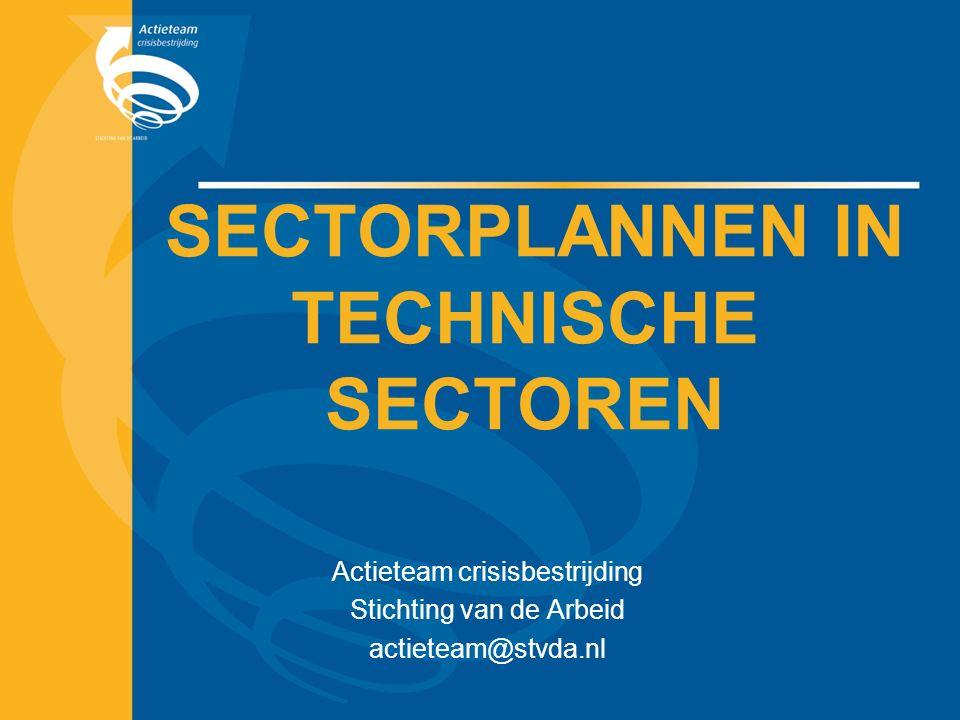 SECTORPLANNEN IN TECHNISCHE SECTOREN Actieteam crisisbestrijding Stichting van de Arbeid actieteam@stvda.nl