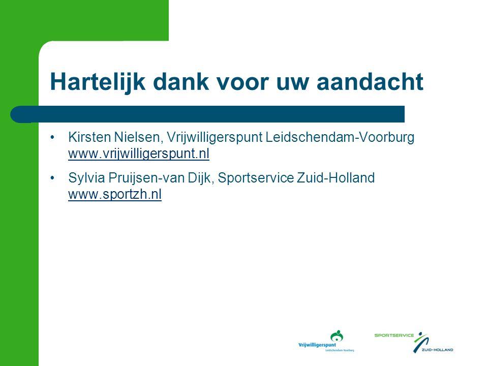 Hartelijk dank voor uw aandacht Kirsten Nielsen, Vrijwilligerspunt Leidschendam-Voorburg www.vrijwilligerspunt.nl www.vrijwilligerspunt.nl Sylvia Pruijsen-van Dijk, Sportservice Zuid-Holland www.sportzh.nl www.sportzh.nl