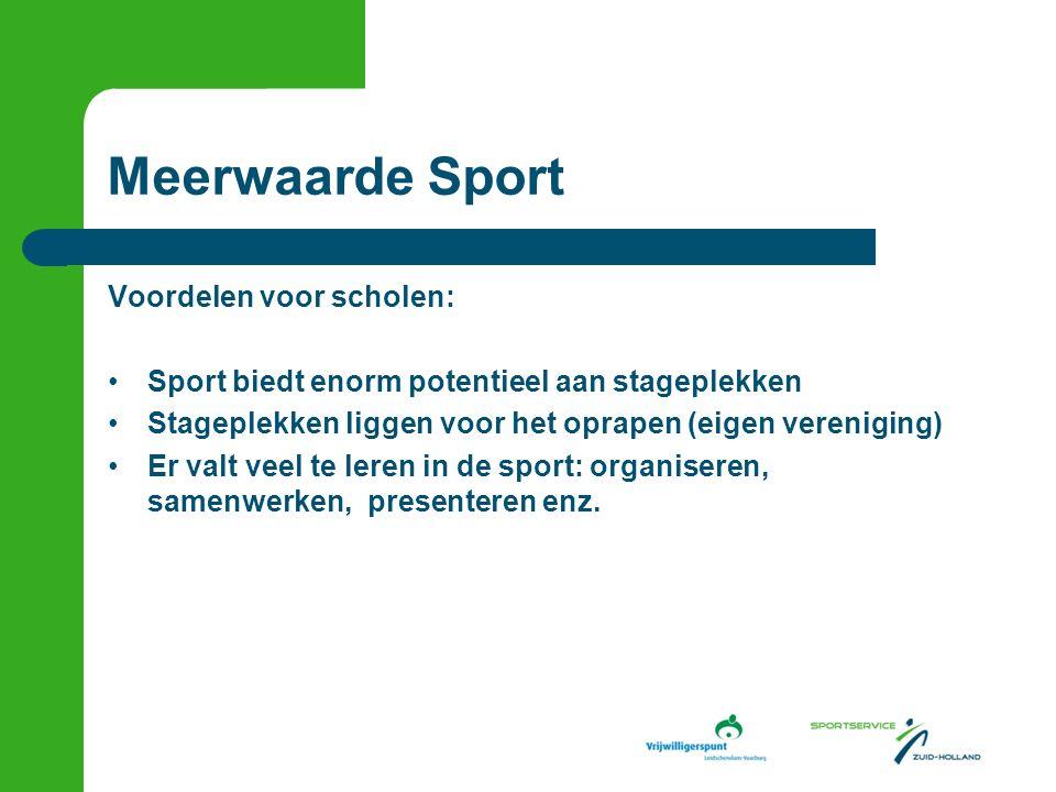 Meerwaarde Sport Voordelen voor scholen: Sport biedt enorm potentieel aan stageplekken Stageplekken liggen voor het oprapen (eigen vereniging) Er valt veel te leren in de sport: organiseren, samenwerken, presenteren enz.