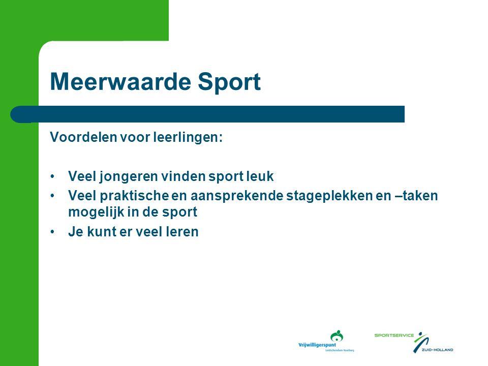 Meerwaarde Sport Voordelen voor leerlingen: Veel jongeren vinden sport leuk Veel praktische en aansprekende stageplekken en –taken mogelijk in de sport Je kunt er veel leren