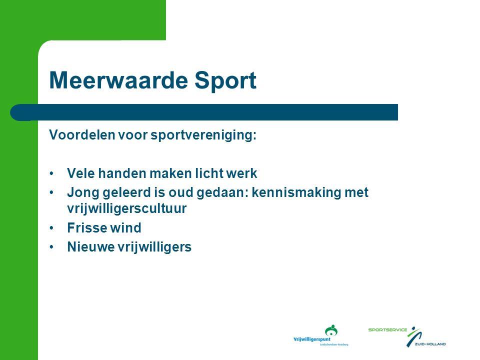 Meerwaarde Sport Voordelen voor sportvereniging: Vele handen maken licht werk Jong geleerd is oud gedaan: kennismaking met vrijwilligerscultuur Frisse wind Nieuwe vrijwilligers