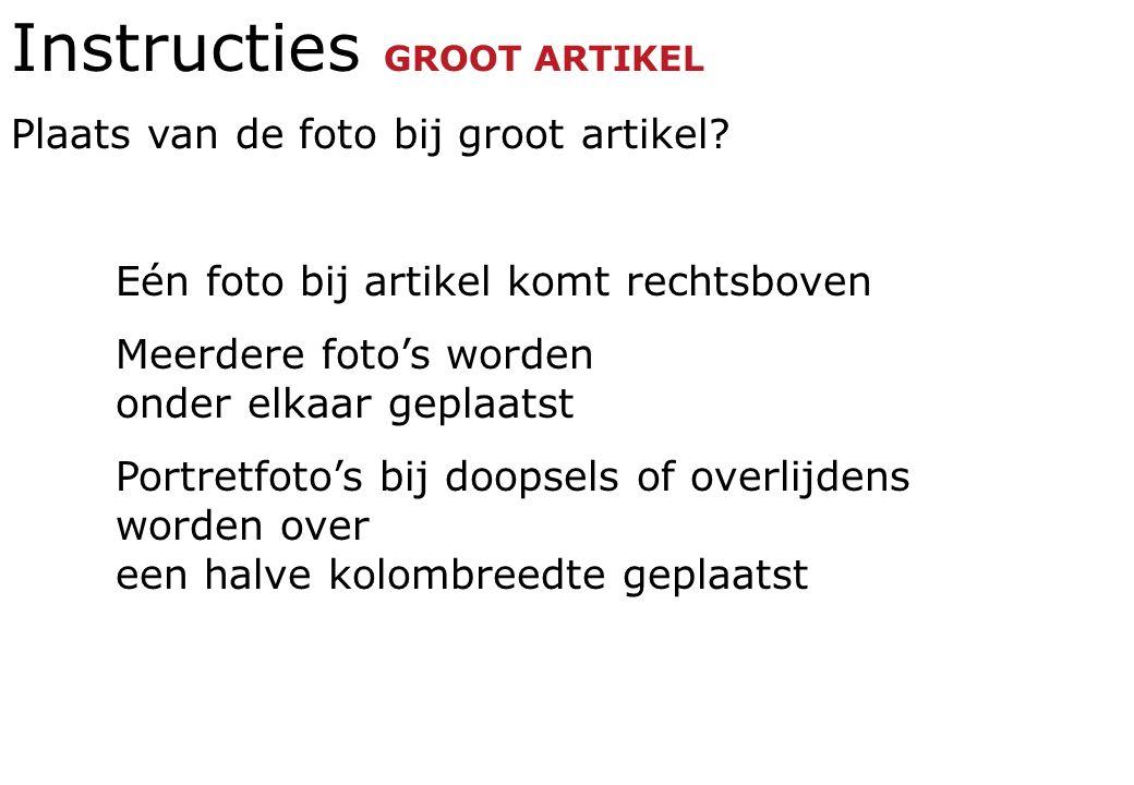 Instructies GROOT ARTIKEL Plaats van de foto bij groot artikel? Eén foto bij artikel komt rechtsboven Meerdere foto's worden onder elkaar geplaatst Po