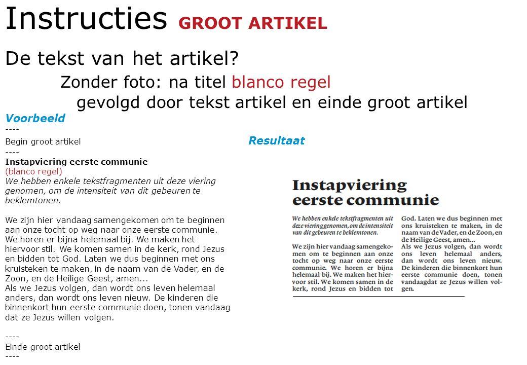 Instructies GROOT ARTIKEL De tekst van het artikel? Zonder foto: na titel blanco regel gevolgd door tekst artikel en einde groot artikel Voorbeeld ---
