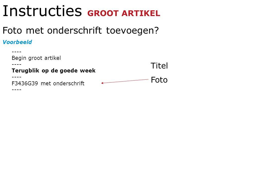 Instructies GROOT ARTIKEL Foto met onderschrift toevoegen? Voorbeeld ---- Begin groot artikel ---- Terugblik op de goede week ---- F3436G39 met onders