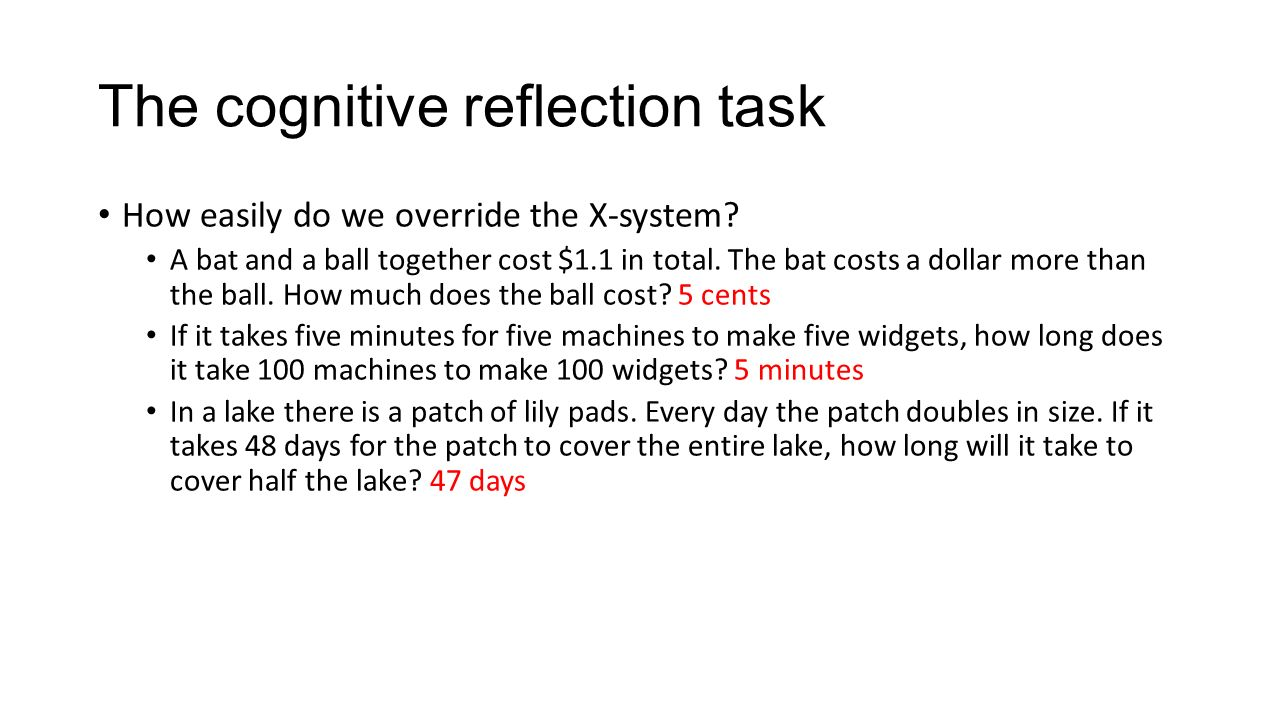 The cognitive reflection task How easily do we override the X-system.