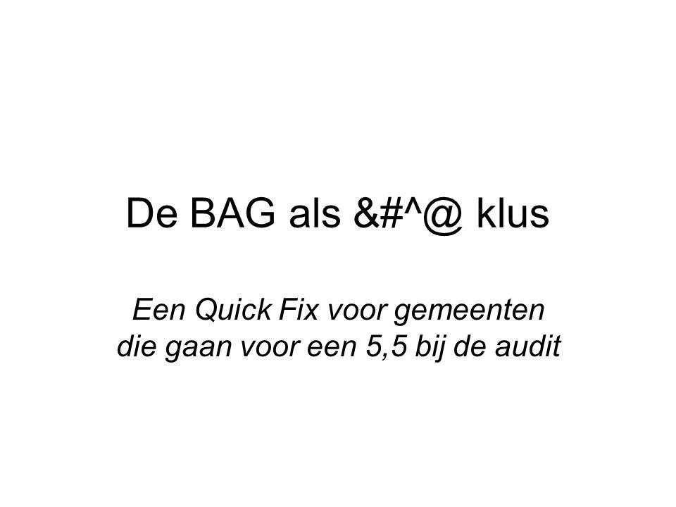 De BAG als &#^@ klus Een Quick Fix voor gemeenten die gaan voor een 5,5 bij de audit