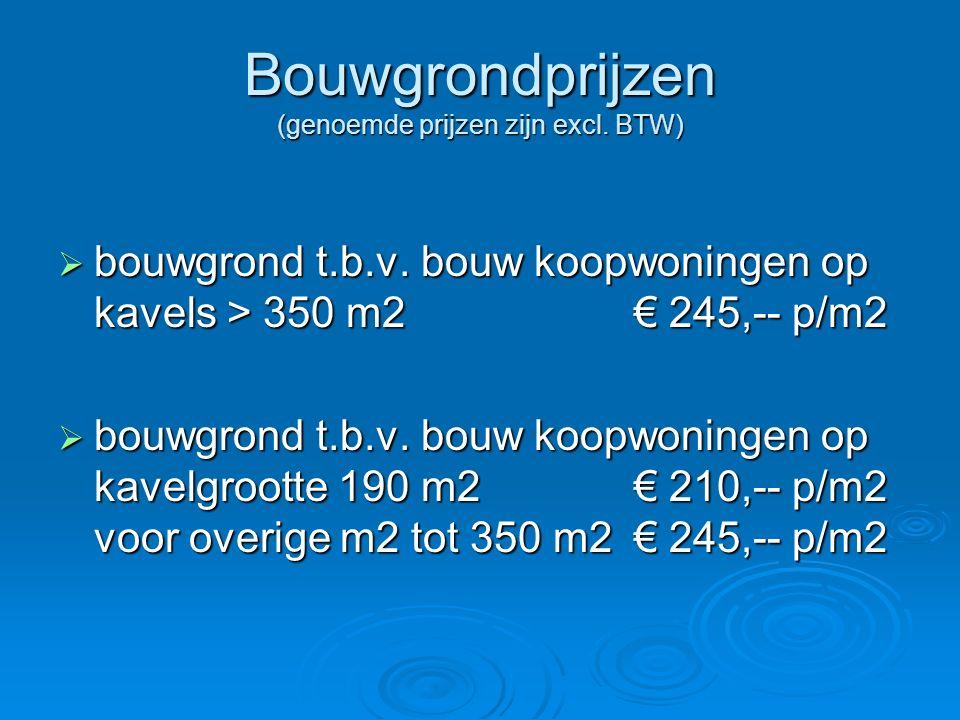 Bouwgrondprijzen (genoemde prijzen zijn excl. BTW)  bouwgrond t.b.v.