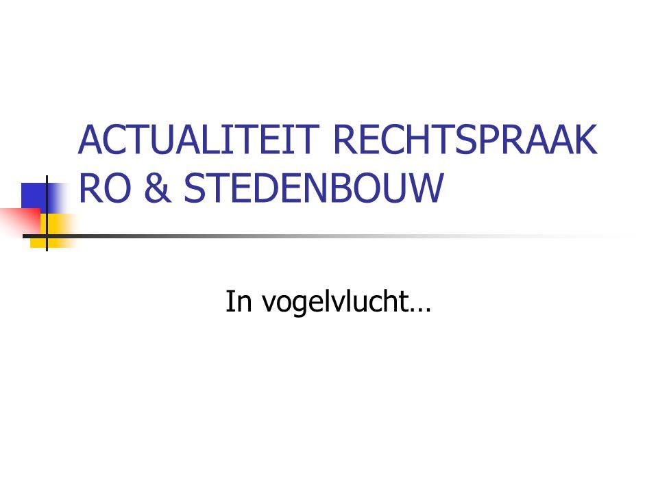 SARO 29 januari 2014 ACTUALITEIT RECHTSPRAAK RO & STEDENBOUW Ruimtelijke planning Vergunningenverlening Handhaving Infiltratie andere beleids- domeinen
