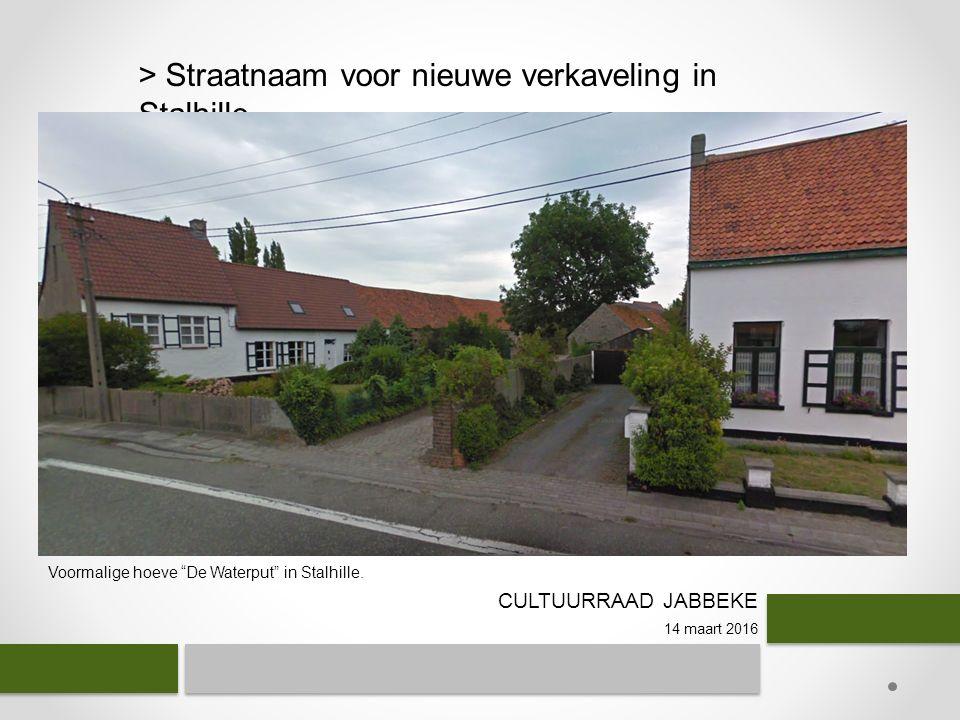 CULTUURRAAD JABBEKE 14 maart 2016 > Straatnaam voor nieuwe verkaveling in Stalhille Voormalige hoeve De Waterput in Stalhille.