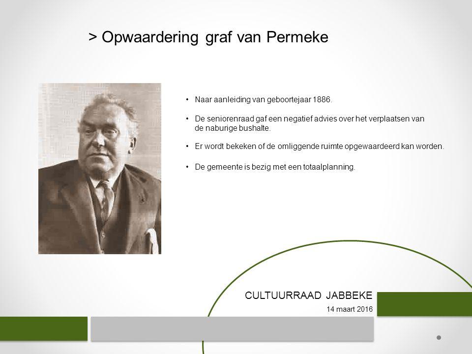 CULTUURRAAD JABBEKE 14 maart 2016 > Opwaardering graf van Permeke De gemeente is bezig met een totaalplanning.
