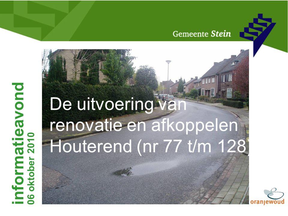 informatieavond 06 oktober 2010 De uitvoering van renovatie en afkoppelen Houterend (nr 77 t/m 128)