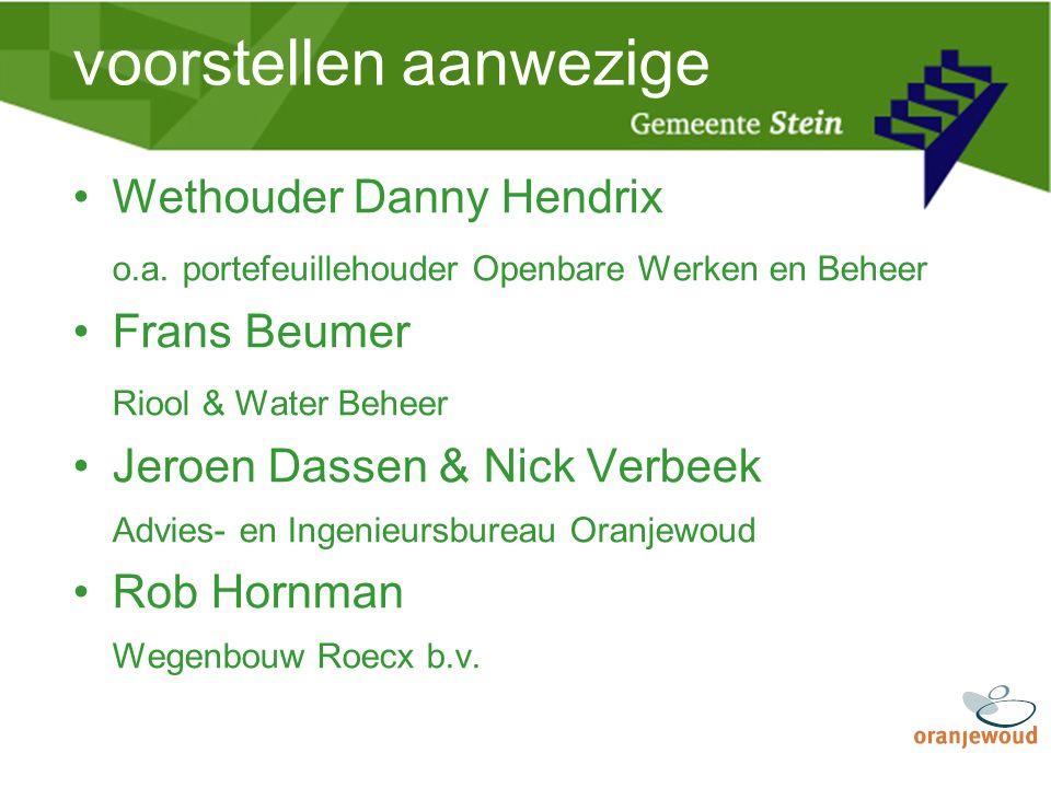 voorstellen aanwezige Wethouder Danny Hendrix o.a. portefeuillehouder Openbare Werken en Beheer Frans Beumer Riool & Water Beheer Jeroen Dassen & Nick