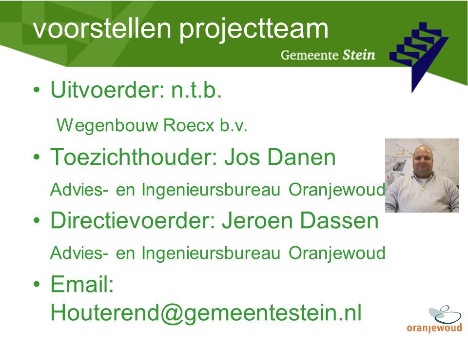 voorstellen projectteam Uitvoerder: n.t.b. Wegenbouw Roecx b.v. Toezichthouder: Jos Danen Advies- en Ingenieursbureau Oranjewoud Directievoerder: Jero