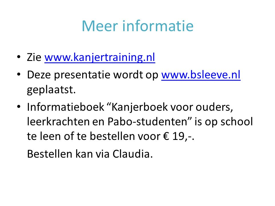 "Meer informatie Zie www.kanjertraining.nlwww.kanjertraining.nl Deze presentatie wordt op www.bsleeve.nl geplaatst.www.bsleeve.nl Informatieboek ""Kanje"