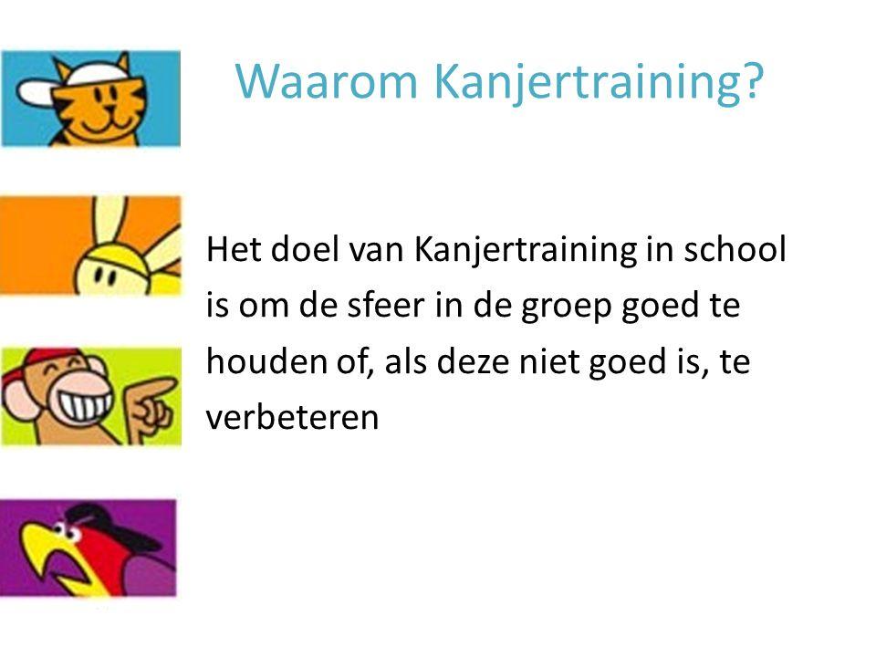 Waarom Kanjertraining? Het doel van Kanjertraining in school is om de sfeer in de groep goed te houden of, als deze niet goed is, te verbeteren
