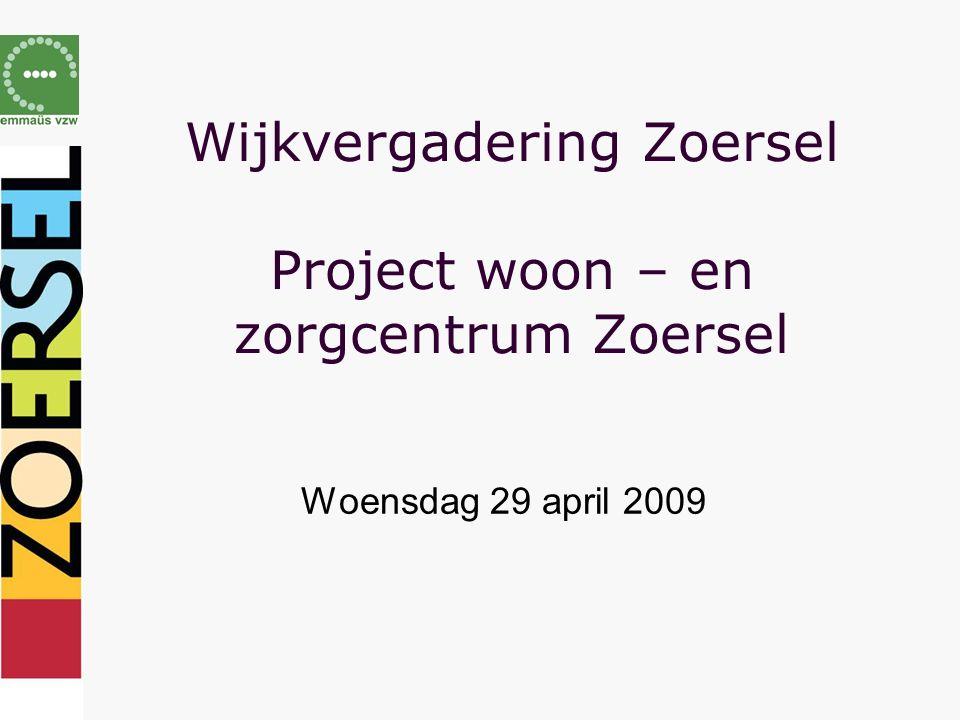 Wijkvergadering Zoersel Project woon – en zorgcentrum Zoersel Woensdag 29 april 2009