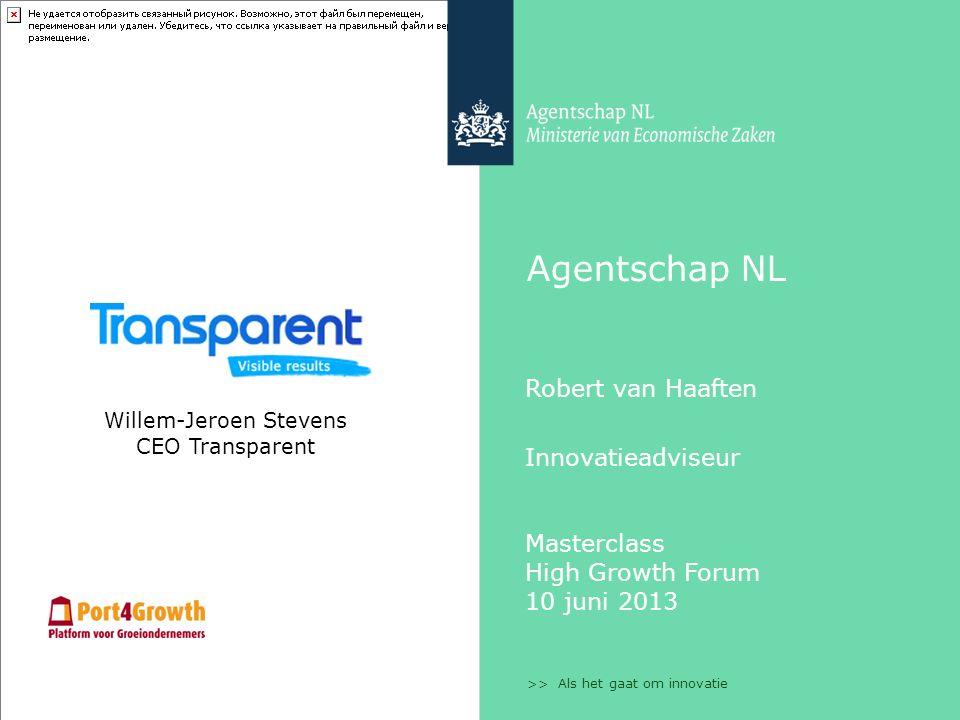>> Als het gaat om innovatie Agentschap NL Robert van Haaften Innovatieadviseur Masterclass High Growth Forum 10 juni 2013 Willem-Jeroen Stevens CEO Transparent