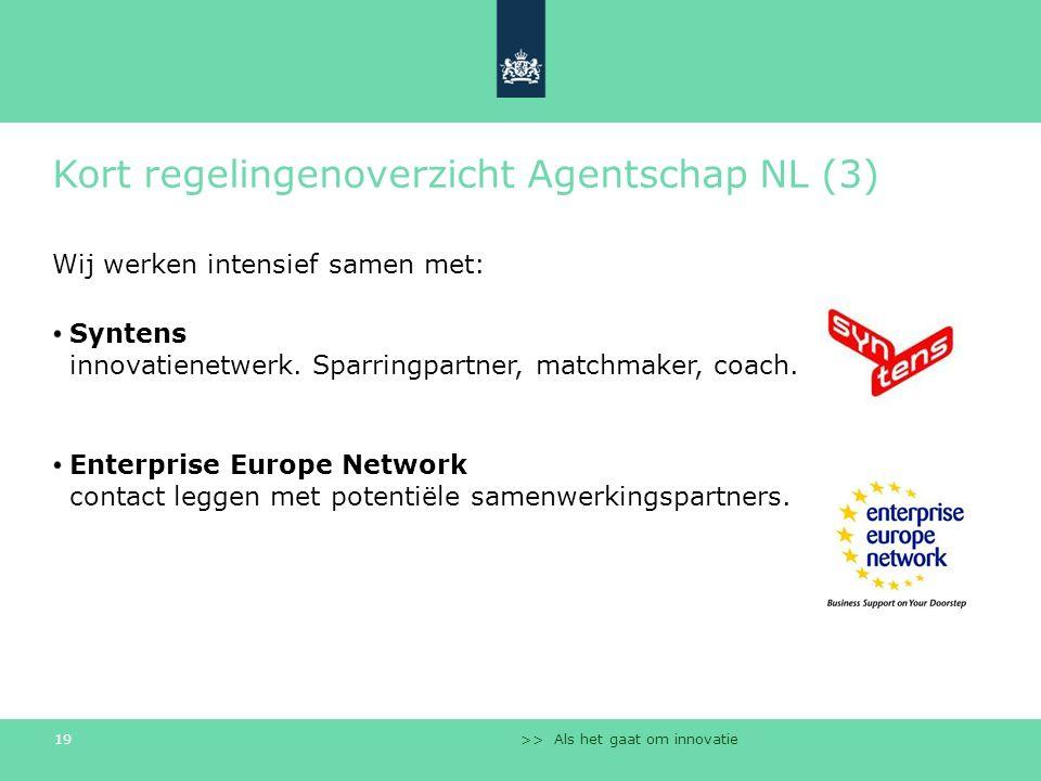 >> Als het gaat om innovatie 19 Kort regelingenoverzicht Agentschap NL (3) Wij werken intensief samen met: Syntens innovatienetwerk. Sparringpartner,