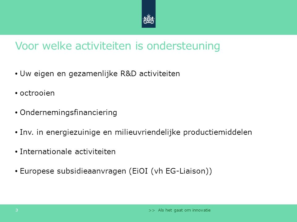 Voor welke activiteiten is ondersteuning Uw eigen en gezamenlijke R&D activiteiten octrooien Ondernemingsfinanciering Inv. in energiezuinige en milieu