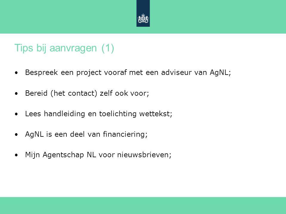 Tips bij aanvragen (1) Bespreek een project vooraf met een adviseur van AgNL; Bereid (het contact) zelf ook voor; Lees handleiding en toelichting wettekst; AgNL is een deel van financiering; Mijn Agentschap NL voor nieuwsbrieven;