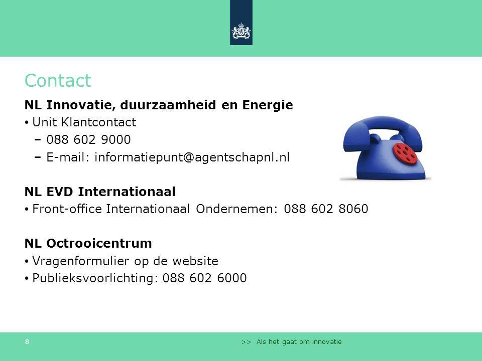>> Als het gaat om innovatie 8 Contact NL Innovatie, duurzaamheid en Energie Unit Klantcontact 088 602 9000 E-mail: informatiepunt@agentschapnl.nl NL