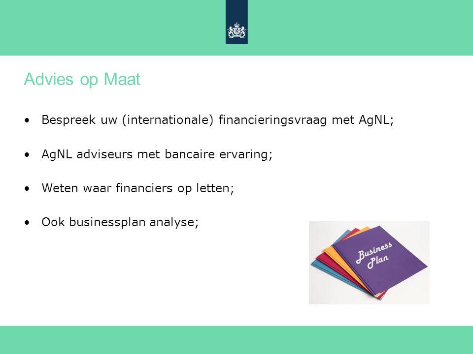 Advies op Maat Bespreek uw (internationale) financieringsvraag met AgNL; AgNL adviseurs met bancaire ervaring; Weten waar financiers op letten; Ook businessplan analyse;