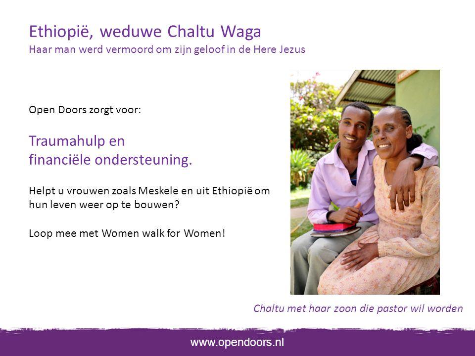 www.opendoors.nl Ethiopië, weduwe Chaltu Waga Haar man werd vermoord om zijn geloof in de Here Jezus Chaltu met haar zoon die pastor wil worden Open Doors zorgt voor: Traumahulp en financiële ondersteuning.