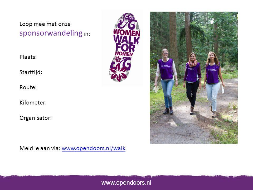 www.opendoors.nl Loop mee met onze sponsorwandeling in: Plaats: Starttijd: Route: Kilometer: Organisator: Meld je aan via: www.opendoors.nl/walkwww.opendoors.nl/walk