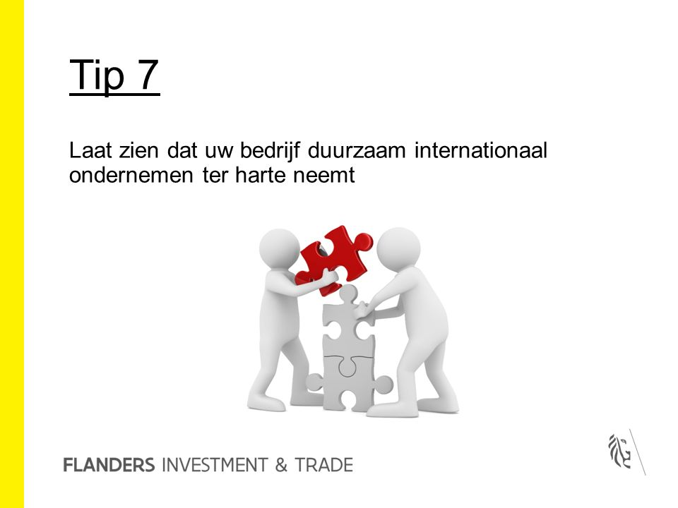 Tip 7 Laat zien dat uw bedrijf duurzaam internationaal ondernemen ter harte neemt