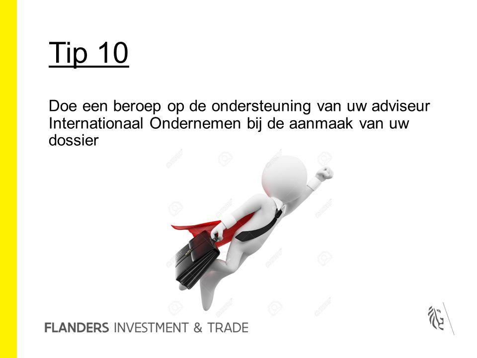 Tip 10 Doe een beroep op de ondersteuning van uw adviseur Internationaal Ondernemen bij de aanmaak van uw dossier