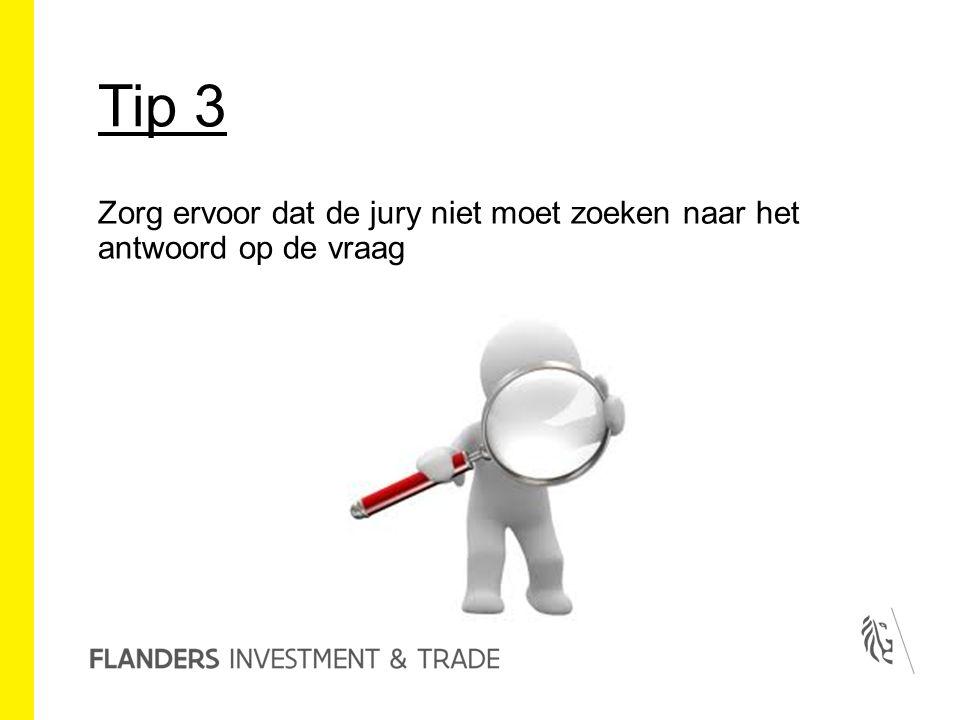 Tip 3 Zorg ervoor dat de jury niet moet zoeken naar het antwoord op de vraag