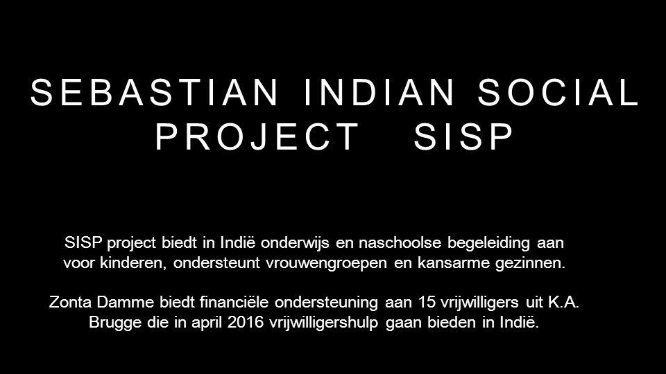 SEBASTIAN INDIAN SOCIAL PROJECT SISP SISP project biedt in Indië onderwijs en naschoolse begeleiding aan voor kinderen, ondersteunt vrouwengroepen en kansarme gezinnen.
