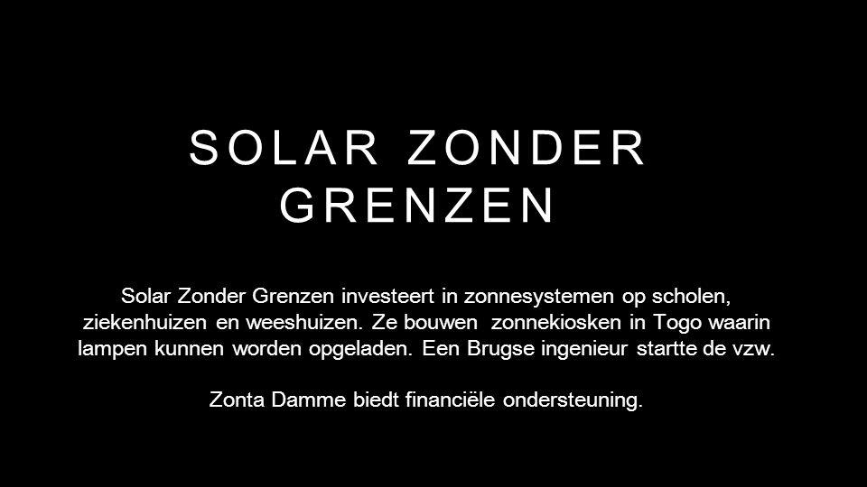 SOLAR ZONDER GRENZEN Solar Zonder Grenzen investeert in zonnesystemen op scholen, ziekenhuizen en weeshuizen.
