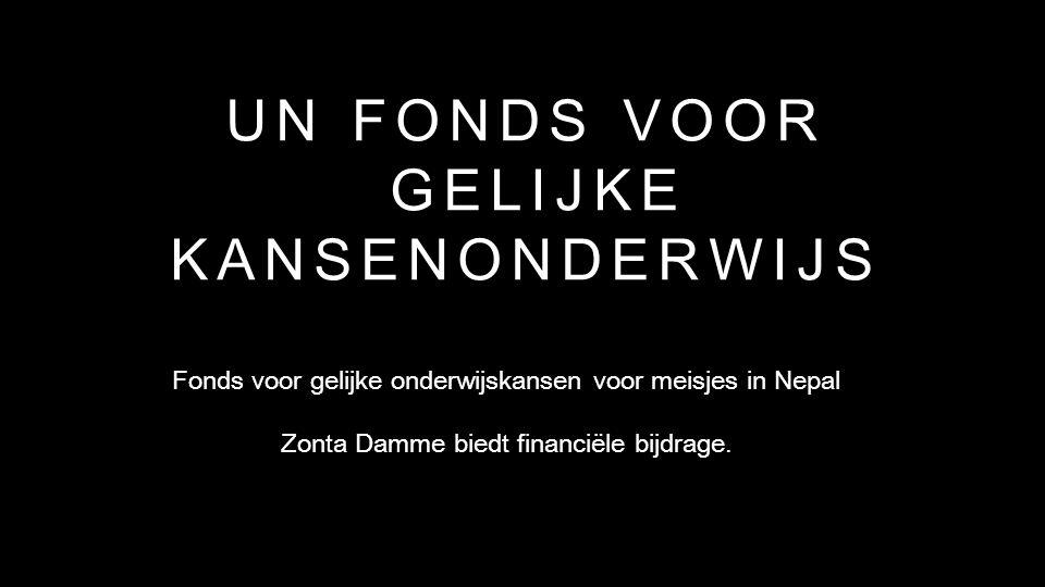 UN FONDS VOOR GELIJKE KANSENONDERWIJS Fonds voor gelijke onderwijskansen voor meisjes in Nepal Zonta Damme biedt financiële bijdrage.