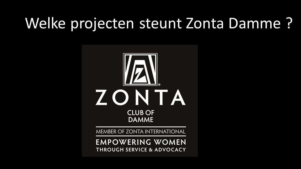 ZONTA DAMME STEUNT VOLGENDE PROJECTEN Welke projecten steunt Zonta Damme