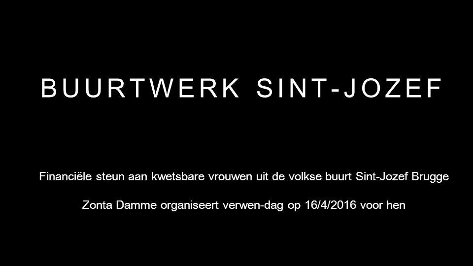 BUURTWERK SINT-JOZEF Financiële steun aan kwetsbare vrouwen uit de volkse buurt Sint-Jozef Brugge Zonta Damme organiseert verwen-dag op 16/4/2016 voor hen