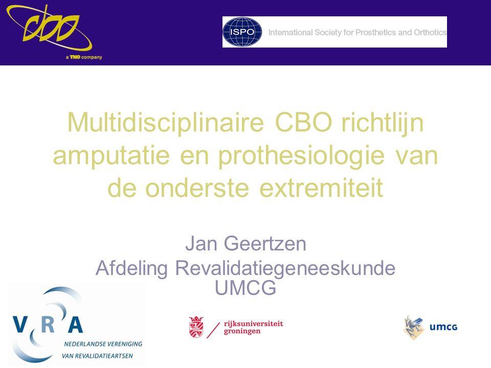 Multidisciplinaire CBO richtlijn amputatie en prothesiologie van de onderste extremiteit Jan Geertzen Afdeling Revalidatiegeneeskunde UMCG