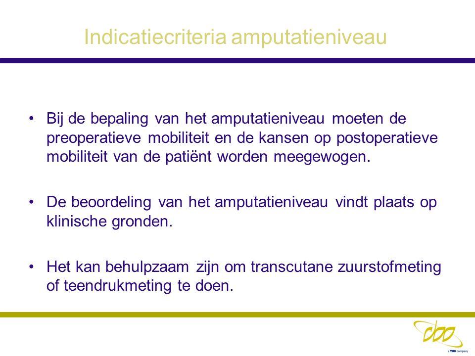 Indicatiecriteria amputatieniveau Bij de bepaling van het amputatieniveau moeten de preoperatieve mobiliteit en de kansen op postoperatieve mobiliteit